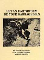 LET AN EARTHWORM BE YOUR GARBAGE MAN