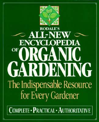 Rodale's All New Encyclopedia of Organic Gardening